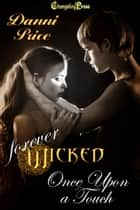 Once Upon a Touch (Forever Wicked) - 2nd Edition ebook by Danni Price