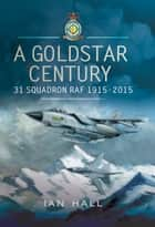 A Goldstar Century - 31 Squadron RAF 1915-2015 ebook by Ian Hall