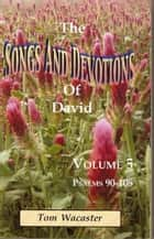 Songs and Devotions of David, Volume V ebook by Tom Wacaster