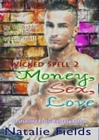 Money, Sex, Love: Wicked Spell 2 ebook by Natalie Fields