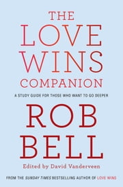 The Love Wins Companion: A Study Guide For Those Who Want to Go Deeper ebook by Rob Bell