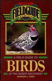 A Field Guide to Birds of the Desert Southwest ebook by Barbara L. Davis