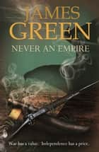 Never An Empire - Agents of Independence Series ebook by James Green