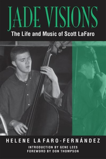 Jade Visions - The Life and Music of Scott LaFaro ebook by Helene LaFaro-Fernandez