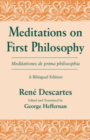 Meditations on First Philosophy/ Meditationes de prima philosophia - A Bilingual Edition ebook by René Descartes