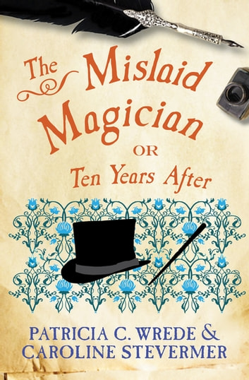 The Mislaid Magician - Or, Ten Years After ebook by Patricia C. Wrede,Caroline Stevermer