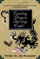 Feasting Dragon, Starving Eagle ebook by Peter G. de Krassel