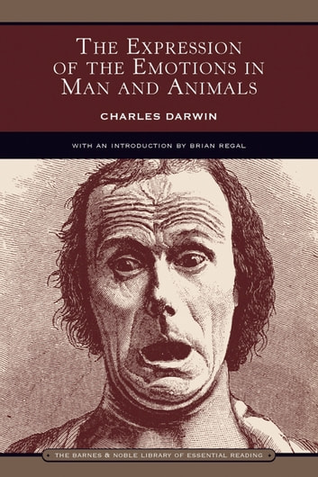 The Expression of the Emotions in Man and Animals (Barnes & Noble Library of Essential Reading) ebook by Charles Darwin