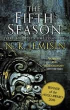 The Fifth Season - The Broken Earth, Book 1, WINNER OF THE HUGO AWARD ebook by N. K. Jemisin