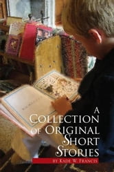 A Collection of Original Short Stories ebook by Kade W. Francis