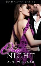 One Night- Complete Series ebook by A.M. Willard