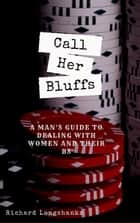 Call Her Bluffs - a man's guide ebook by Richard Longshanks