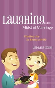 Laughing in the Midst of Marriage: Finding Joy in Being a Wife ebook by Linda Ann Crosby