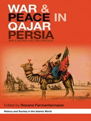 War and Peace in Qajar Persia - Implications Past and Present ebook by Roxane Farmanfarmaian