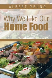 Why We Like Our Home Food ebook by albert yeung