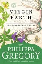 Virgin Earth - A Novel ebook by Philippa Gregory
