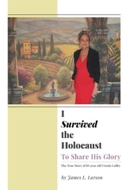 I Survived the Holocaust - To Share His Glory ebook by James L. Larson