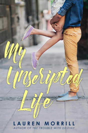 My Unscripted Life ebook by Lauren Morrill
