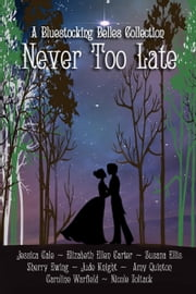 Never Too Late ebook by Jude Knight, Amy Quinton, Elizabeth Ellen Carter,...