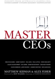 Master CEOs - Secrets of Australia's Leading CEOs ebook by Matthew Kidman,Alex Feher,Ron Walker