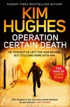Operation Certain Death - A Dom Riley Thriller ebook by Kim Hughes