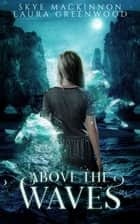 Above the Waves ebook by Skye MacKinnon, Laura Greenwood