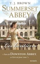 Les héritières - T1 - Summerset Abbey ebook by T. J. Brown