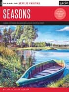 Acrylic: Seasons - Learn to paint the colors of the seasons step by step ebook by David Lloyd Glover