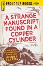 A Strange Manuscript Found in a Copper Cylinder ebook by James De Mille