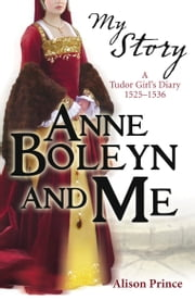My Story: Anne Boleyn and Me ebook by Alison Prince