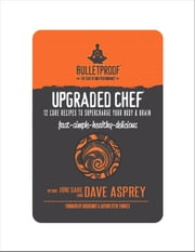 Upgraded Chef: 12 Core Recipes to Supercharge Your Body & Brain ebook by Dave  Asprey