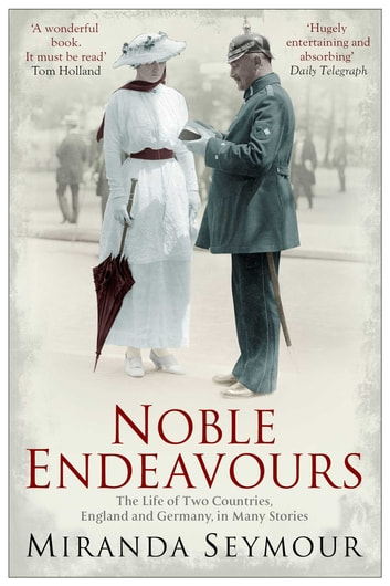 Noble Endeavours - The life of two countries, England and Germany, in many stories ebook by Miranda Seymour