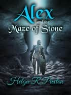 Alex and the Maze of Stone - Daughter of Deceit Adventures, #1 ebook by