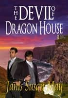 The Devil of Dragon House ebook by Janis Susan May