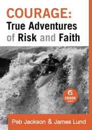 Courage: True Adventures of Risk and Faith (Ebook Shorts) ebook by Peb Jackson,James Lund