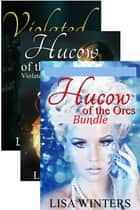 Hucow of the Orcs Bundle ebook by Lisa Winters