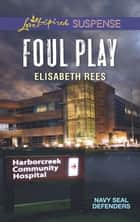 Foul Play (Mills & Boon Love Inspired Suspense) (Navy SEAL Defenders, Book 2) eBook by Elisabeth Rees