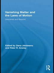 Vanishing Matter and the Laws of Motion - Descartes and Beyond ebook by Peter Anstey,Dana Jalobeanu