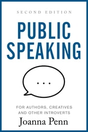 Public Speaking for Authors, Creatives and Other Introverts - Second Edition ebook by Joanna Penn
