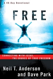 Free - Connecting With Jesus. The Source of True Freedom ebook by Neil T. Anderson,Dave Park