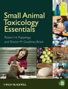 Small Animal Toxicology Essentials ebook by Sharon M. Gwaltney-Brant,Robert Poppenga