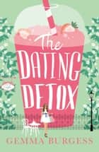 The Dating Detox: A laugh out loud book for anyone who's ever had a disastrous date! 電子書 by Gemma Burgess