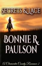 Secrets and Lace - Clearwater County, Lonely Lace series, #2 ebook by Bonnie R. Paulson