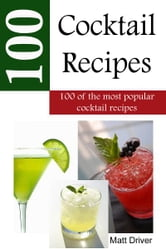 100 Popular Cocktail Recipes ebook by Matthew Driver