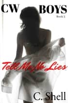 CW Boys: Tell Me No Lies ebook by C. Shell
