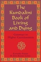 The Kundalini Book of Living and Dying ebook by Ravindra Kumar,Jytte Kumar Larsen