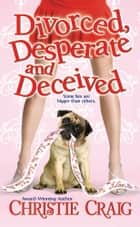 Divorced, Desperate and Deceived ebook by Christie Craig