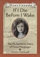 Dear Canada: If I Die Before I Wake ebook by Jean Little