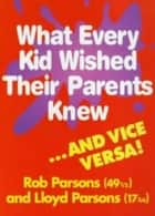 What Every Kid Wished their Parents Knew ebook by Rob Parsons, Lloyd Parsons
