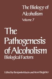 The Biology of Alcoholism - Vol. 7 The Pathogenesis of Alcoholism: Biological Factors ebook by Henri Begleiter